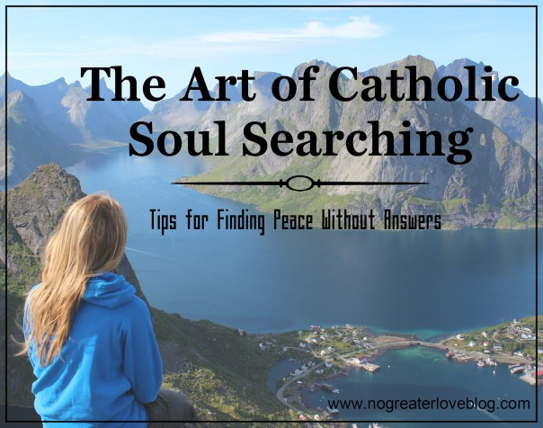 The Art of Catholic Soul Searching; Finding Peace Without Answers
