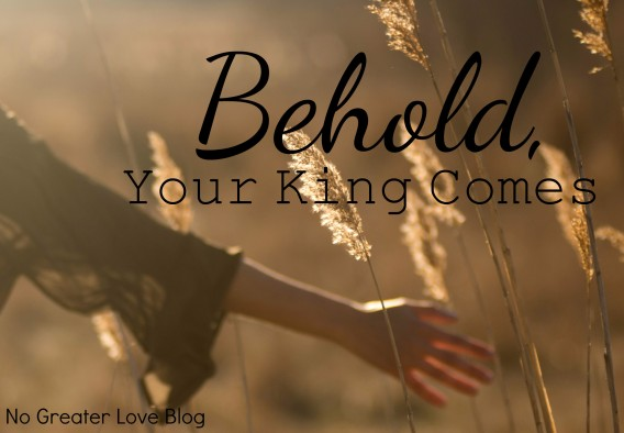 Behold, Your King Comes