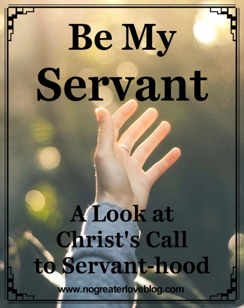 Be My Servant; A Look at Christ's Call to Servant-hood