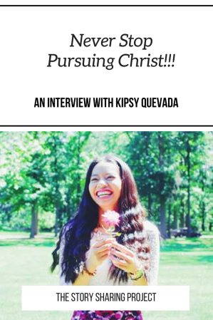 Never Stop Pursuing Christ _ An Interview With Kipsy Quevada